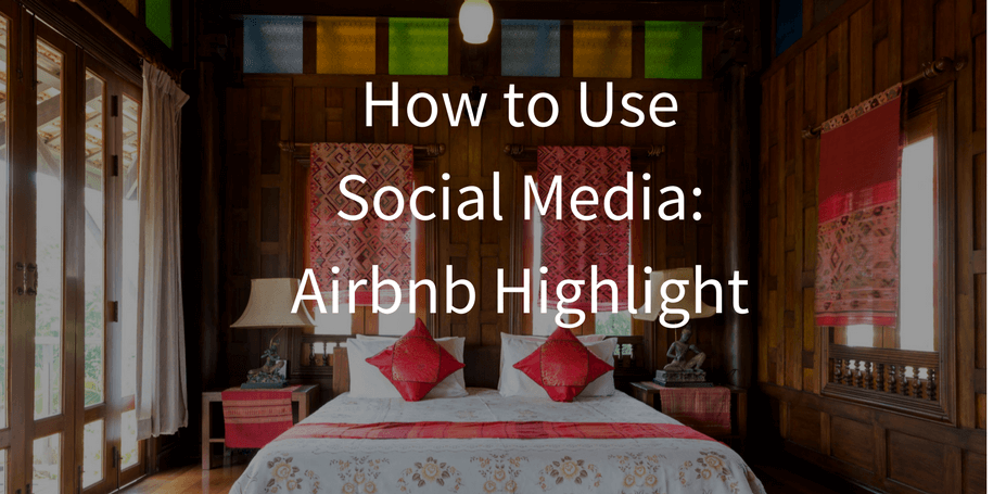 Social Media Marketing Highlight: Airbnb | Stunning Strategy
